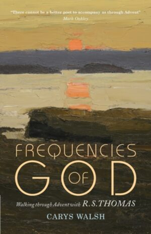 Frequencies of God: Walking Through Advent with R. S. Thomas